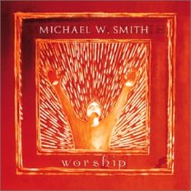 Worship by Michael W Smith
